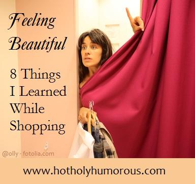 Feeling Beautiful: 8 Things I Learned While Shopping via Hot, Holy & Humorous