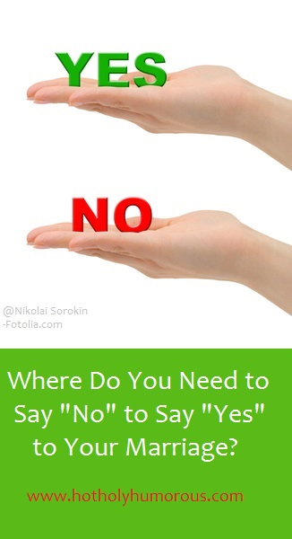 "Where Do You Need to Say ""No"" to Say ""Yes"" to Your Marriage?"