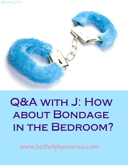 Q&A with J: How about Bondage in the Bedroom?