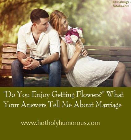 """Do You Enjoy Getting Flowers?"" What Your Answers Tell Me About Marriage"