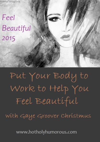 Put Your Body to Work to Help You Feel Beautiful