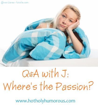 Q&A with J: Where's the Passion?