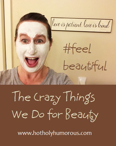 The Crazy Things We Do For Beauty