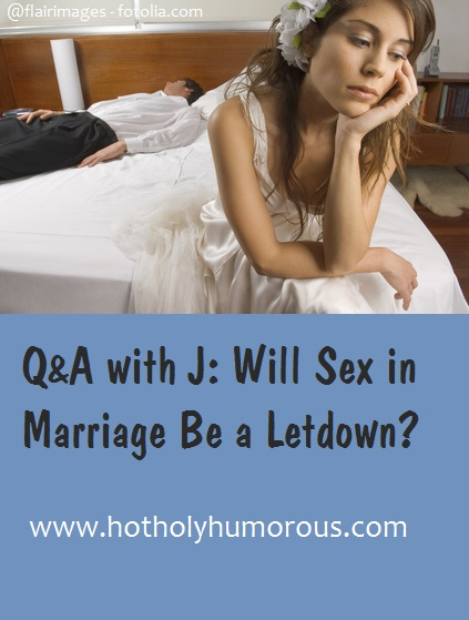 Q&A with J: Will Sex in Marriage Be a Letdown?