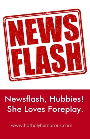 Newsflash, Hubbies! She Loves Foreplay.