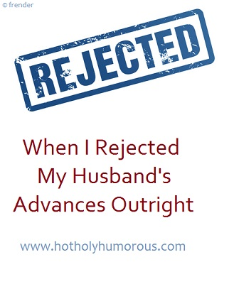 When I Rejected My Husband's Advances Outright