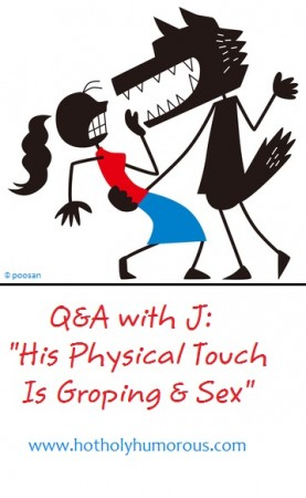 "Q&A with J: ""His Physical Touch Is Groping & Sex"""