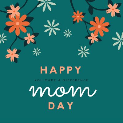 Happy (You Make a Difference) Mom Day