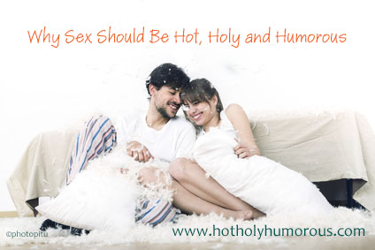 Why Sex Should Be Hot, Holy, and Humorous