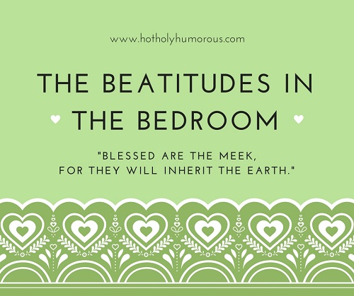 The Beatitudes in the Bedroom: The Meek