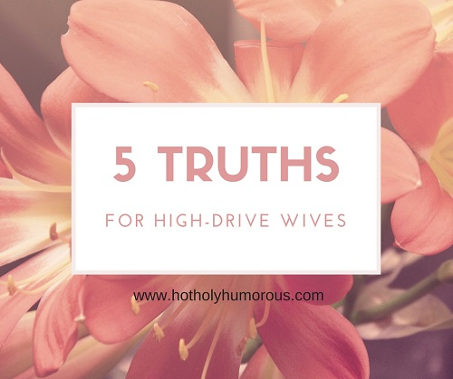 5 Truths for High-Drive Wives