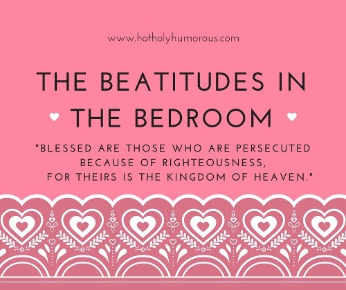The Beatitudes in the Bedroom: Persecuted Bible verse