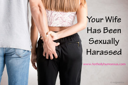 Your Wife Has Been Sexually Harassed