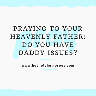 Praying to Your Heavenly Father: Do You Have Daddy Issues? with PRAY in background