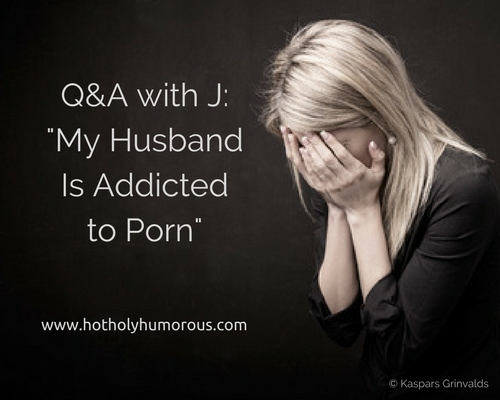 Q&A with J- My Husband Is Addicted to Porn - sad woman with hands over face