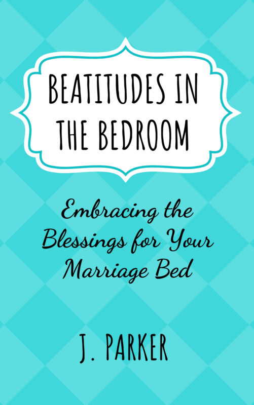 Beatitudes in the Bedroom: Embracing the Blessings for Your Marriage Bed